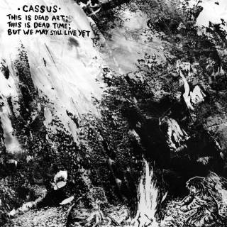 Cassus - This Is Dead Art; This Is Dead Time; But We May Still Live Yet