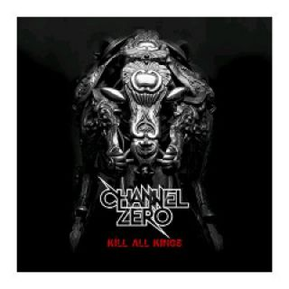 Channel Zero - Kill all Kings (chronique)