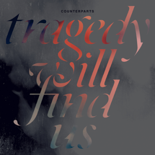 Counterparts - Tragedy Will Find Us (chronique)