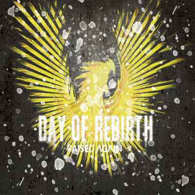 Day Of Rebirth - Raised Again