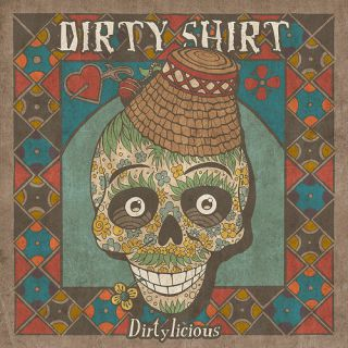 Dirty Shirt - Dirtylicious (chronique)
