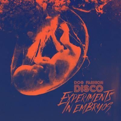 Dog Fashion Disco - Experiments in Embryos (Chronique)