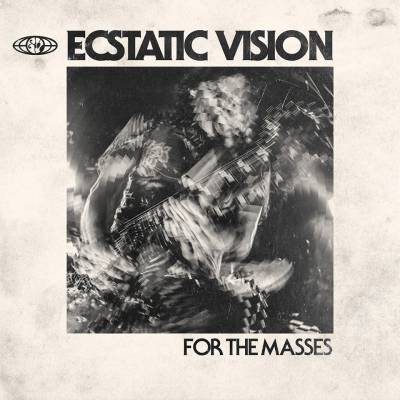 Ecstatic Vision - For the masses (chronique)