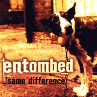 Entombed - Same Difference (chronique)