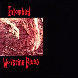 Entombed - Wolverine Blues (chronique)