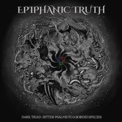 Epiphanic Truth - Dark Triad: Bitter Psalms To A Sordid Species