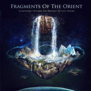 Fragments Of The Orient - Somewhere Outside the Present Human Sphere