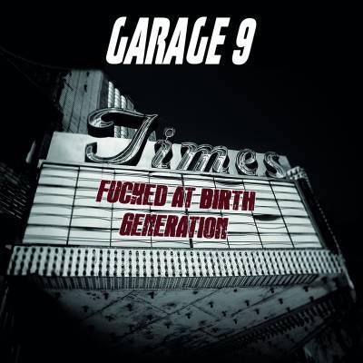 Garage 9 - Fucked at Birth Generation (chronique)