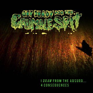 Get Ready For The Crumble Spit - I dRaW FRoM THe ABSurd... 4 COnseqUenCEs