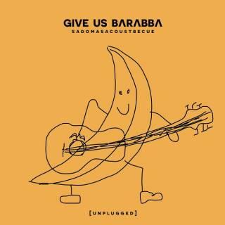 Give Us Barabba - Sadomasacoustbecue (chronique)
