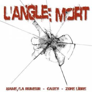 Hame/la Rumeur - Casey - Zone Libre - L'Angle Mort