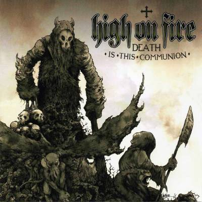 High On Fire - Death Is The Communion (chronique)