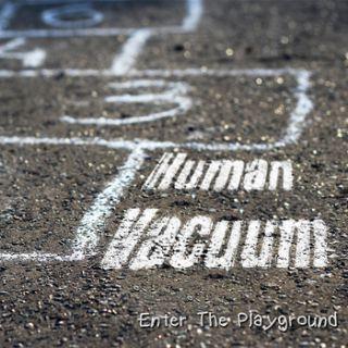 Human Vacuum - Enter The Playground