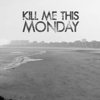 Kill Me This Monday - Kill me this monday