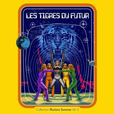 Les Tigres Du Futur - Collection Illusions Sonores Vol.3 (Chronique)