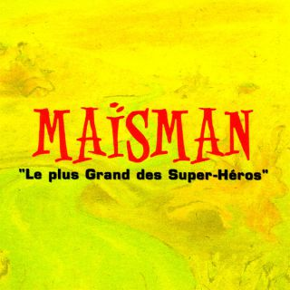 Maïsman - Le plus grand des Super​-​Héros