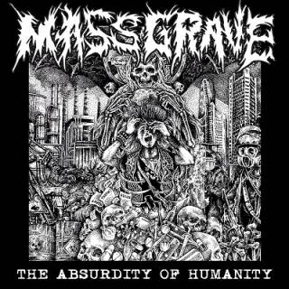Mass Grave - The Absurdity Of Humanity