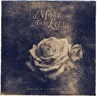 More Than Life - What's Left of Me