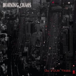 Morning Chaos - On your trail