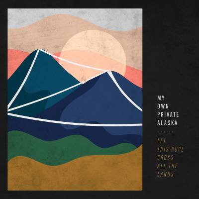 My Own Private Alaska - Let This Rope Cross All The Lands (chronique)