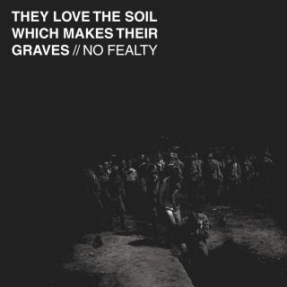 No Fealty - They Love the Soil Which Makes Their Graves (chronique)