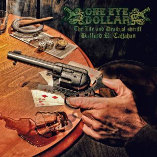 One Eye Dollar  - The Life and Death of the Sheriff Bufford R. Callahan