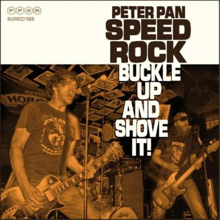 Peter Pan Speedrock - Buckle Up And Shove It ! (chronique)