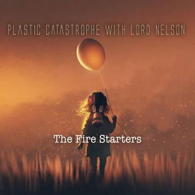 Plastic Catastrophe With Lord Nelson - The Fire Starters (chronique)