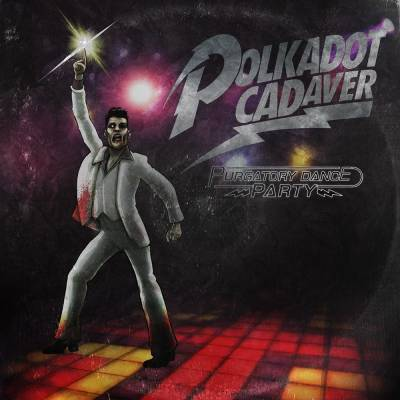 Polkadot Cadaver - Purgatory Dance Party (remake)