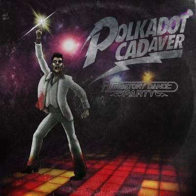 Polkadot Cadaver - Purgatory Dance Party (remake) (chronique)
