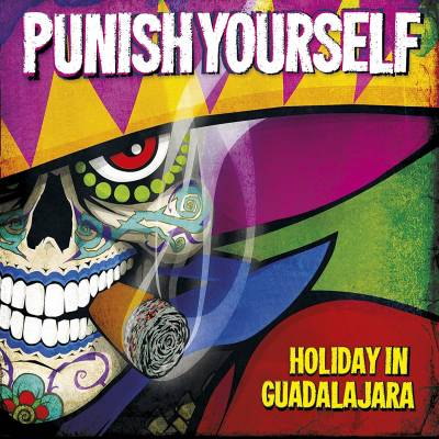 Punish Yourself - Holiday in Guadalajara (chronique)