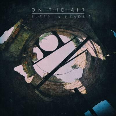 Sleep In Heads - On The Air
