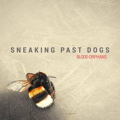 Sneaking Past Dogs - Blood Orphans