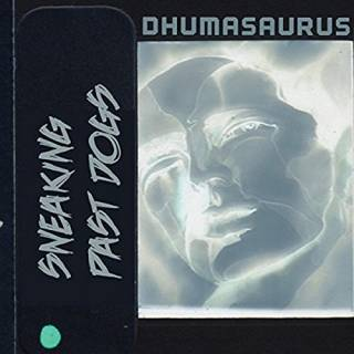 Sneaking Past Dogs - Dhumasaurus