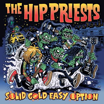 The Hip Priests - Solid Gold Easy Option (Singles 'n' Shit 2017-19) (chronique)