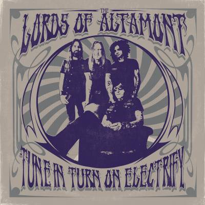The Lords Of Altamont - Tune In, Turn On, Electrify! (Chronique)