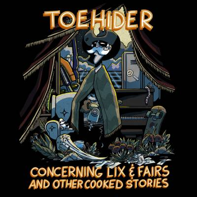Toehider - Concerning Lix & Fairs and other cooked stories (chronique)