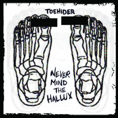 Toehider - Never Mind the Hallux