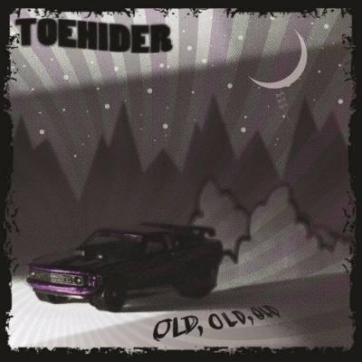 Toehider - Old, Old, Old