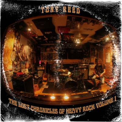 Tony Reed - The Lost Chronicles Of Heavy Rock Vol. 1