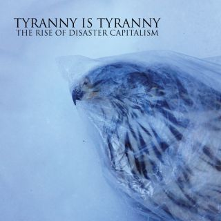 Tyranny Is Tyranny - The Rise of disaster capitalism (chronique)