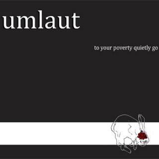 Umläut - To Your Poverty Quietly Go