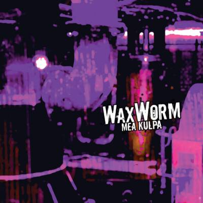 Waxworm - Mea Kulpa (Chronique)