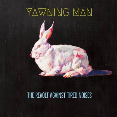 Yawning Man - The Revolt Against Tired Noises (chronique)