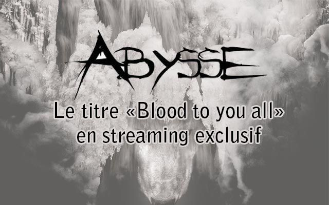 Abysse : le titre Blood to you all en streaming exclusif !