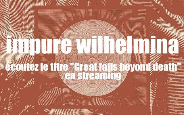 Impure wilhelmina : écoutez leur titre