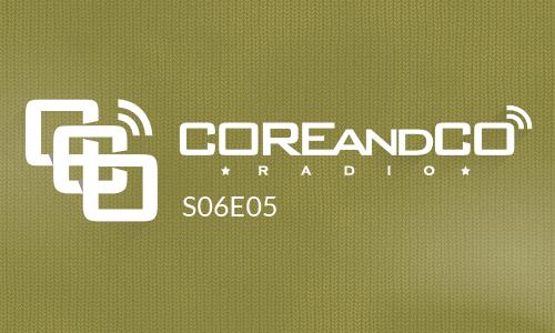 COREandCO radio S06E05