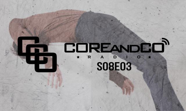 COREandCO radio S08E03