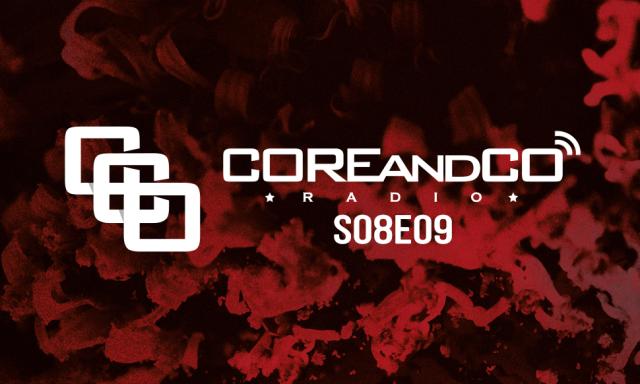 COREandCO radio S08E09