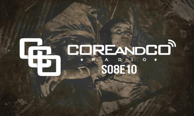 COREandCO radio S08E10